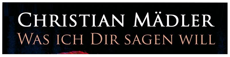 CHRISTIAN MäDLER – WAS ICH DIR SAGEN WILL