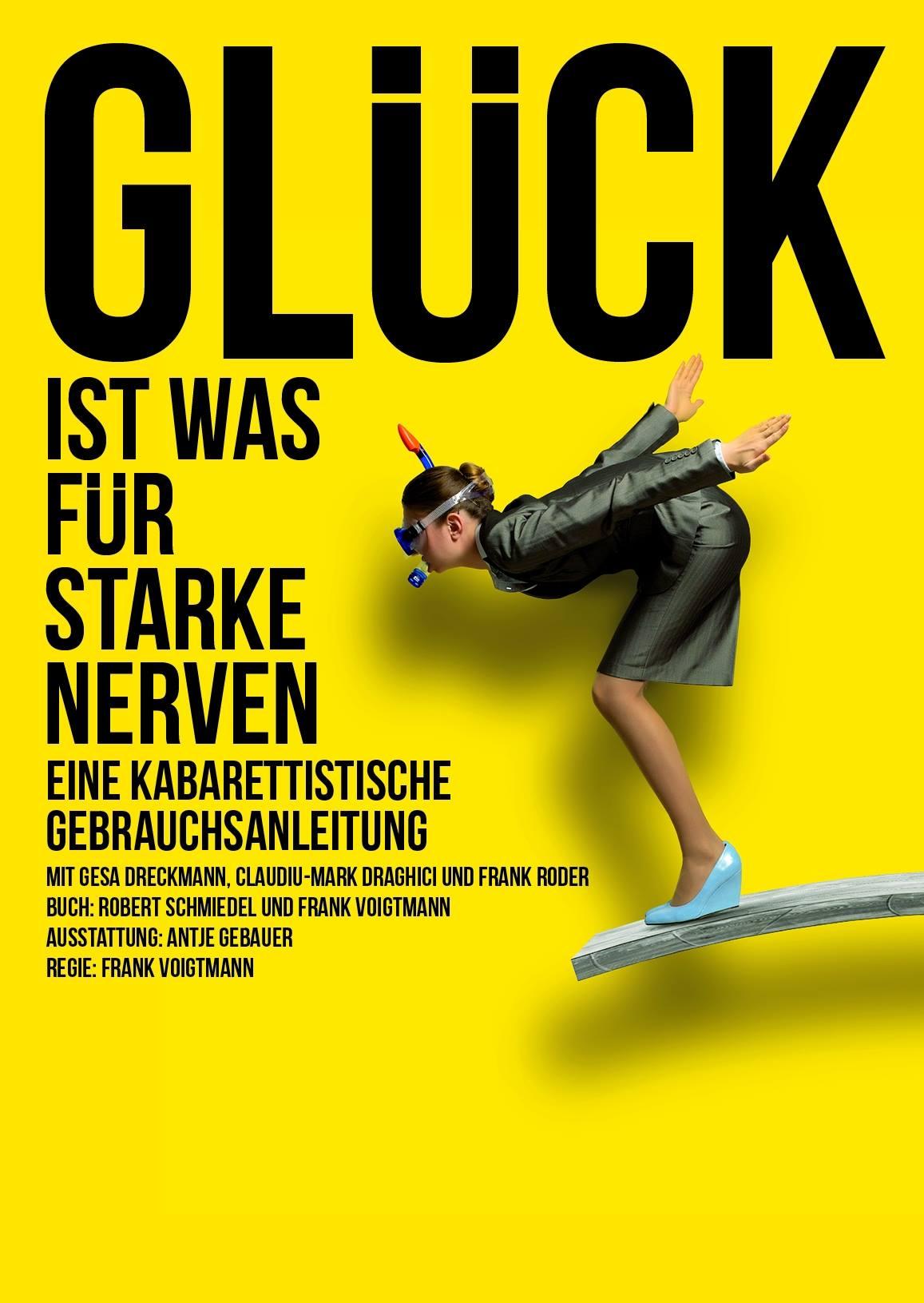 GLüCK IST WAS FüR STARKE NERVEN - EINE KABARETTISTISCHE GEBRAUCHSANLEITUNG